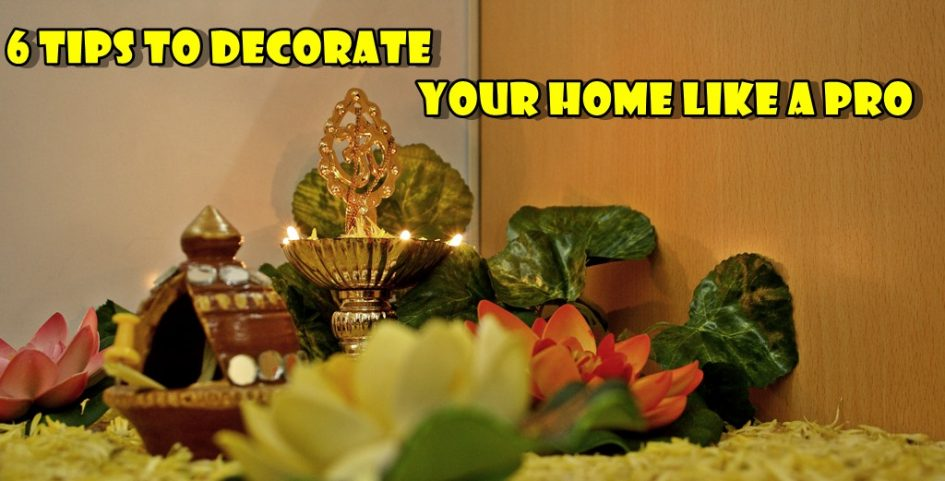 6 Tips To Decorate Your Home Like A Pro Worthview