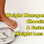 Weight Management- Choosing a Faster Weight Loss Plan